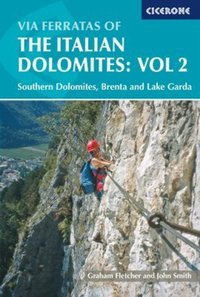 Via Ferratas of the Italian Dolomites. Vol. 2 Southern Dolomites, Brenta and Lake Garda